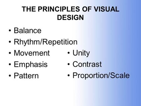 THE PRINCIPLES OF VISUAL DESIGN Balance Rhythm/Repetition Movement Emphasis Pattern Unity Contrast Proportion/Scale.