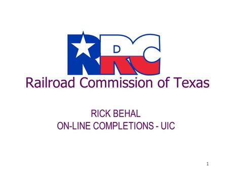 Railroad Commission of Texas RICK BEHAL ON-LINE COMPLETIONS - UIC 1.