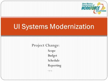 Project Change: Scope Budget Schedule Reporting 7/27/11 UI Systems Modernization.