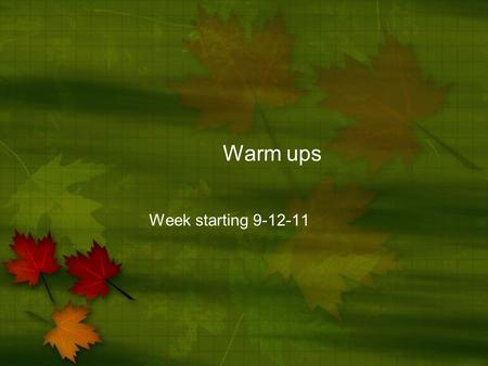 Warm ups Week starting 9-12-11.