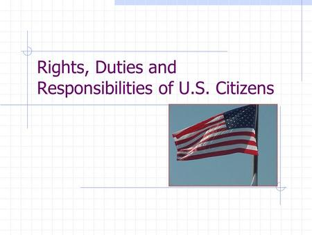 Rights, Duties and Responsibilities of U.S. Citizens.