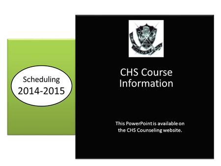 2014-2015 CHS Course Information This PowerPoint is available on the CHS Counseling website. Scheduling 2014-2015.
