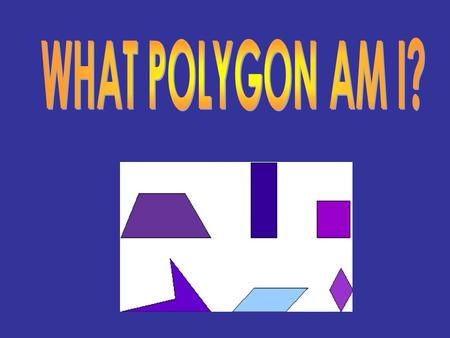 WHAT POLYGON AM I?.