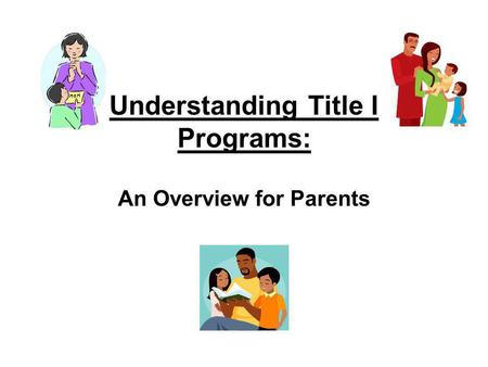 Understanding Title I Programs: An Overview for Parents.