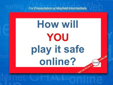 How will play it safe online? YOU For Presentation at Mayfield Intermediate.
