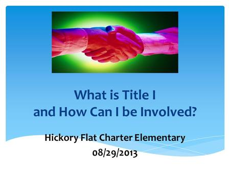 What is Title I and How Can I be Involved? Hickory Flat Charter Elementary 08/29/2013.