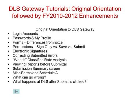 DLS Gateway Tutorials: Original Orientation followed by FY2010-2012 Enhancements Original Orientation to DLS Gateway Login Accounts Passwords & My Profile.