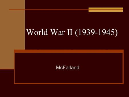 World War II (1939-1945) McFarland. I. Causes of WWII: 1) Treaty of Versailles (1919) – ended WWI – forced Germany to take the blame starting WWI and.