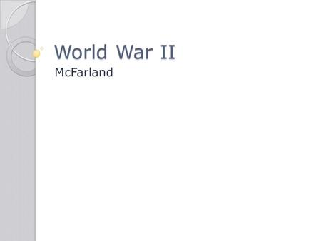 World War II McFarland. AGGRESSION LEADS TO WAR IN EUROPE AND ASIA.