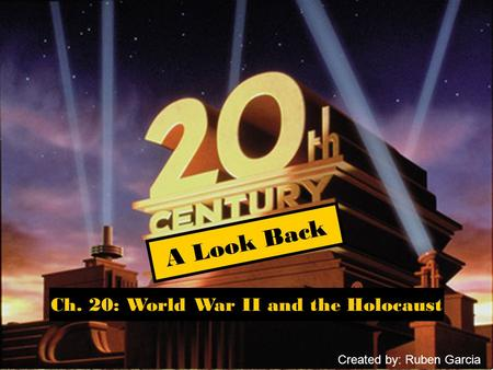 Ch. 20: World War II and the Holocaust A Look Back Created by: Ruben Garcia.