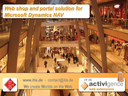 Get it on the Internet now! Microsoft Dynamics NAV for staffs, partners, and customers of your company IT IS AG.