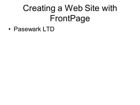 Creating a Web Site with FrontPage Pasewark LTD. Introduction FrontPage is a tool that can be used for authoring and publishing Web pages. You will learn.