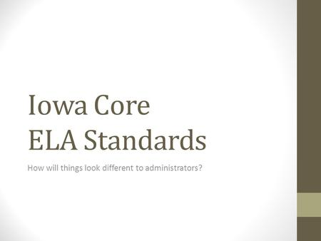 Iowa Core ELA Standards How will things look different to administrators?