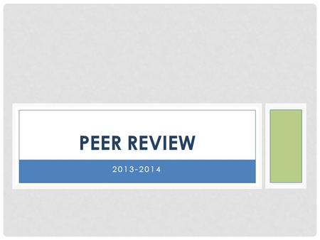 "2013-2014 PEER REVIEW. ""Quality teaching is not an individual accomplishment, it is the result of a collaborative culture that empowers teachers to team."