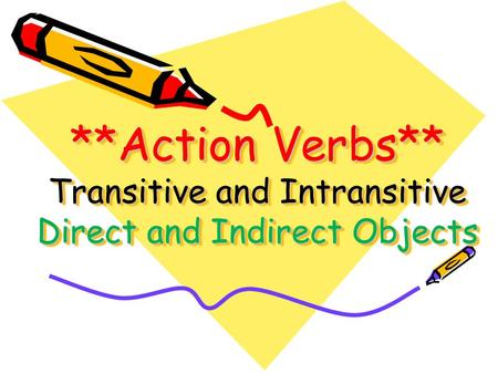 Action verbs are either…