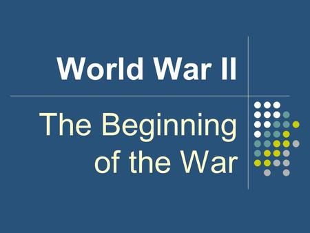 World War II The Beginning of the War. World War II In Europe, Hitler and Germany were running wild as Great Britain and France continued to appease him.
