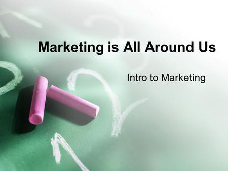 Marketing is All Around Us Intro to Marketing. Objectives: Describe market share Define and analyze a target market Explain the economic value and benefits.