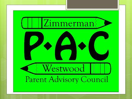 What is the PAC?. PAC = Parent Advisory Council  Presently, our PAC board consists of  Our two principals – Kari Sampson at WW and Susan Johnston at.