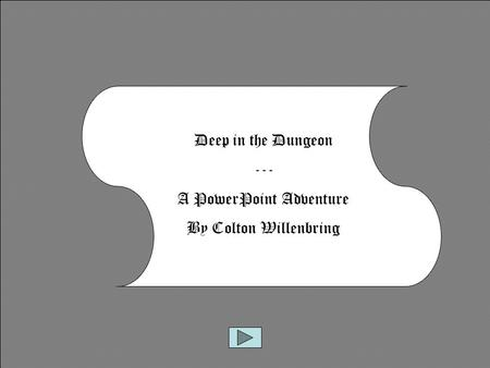 Deep in the Dungeon --- A PowerPoint Adventure By Colton Willenbring.