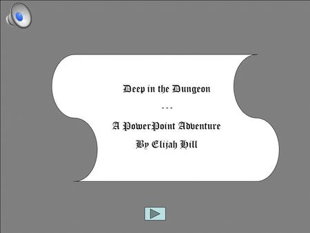 Deep in the Dungeon --- A PowerPoint Adventure By Elijah Hill.