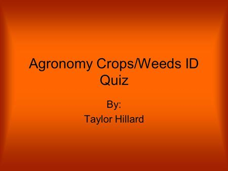 Agronomy Crops/Weeds ID Quiz By: Taylor Hillard. 1.