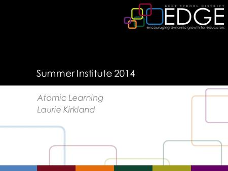 Summer Institute 2014 Atomic Learning Laurie Kirkland.