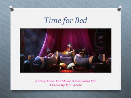 "Time for Bed A Story From The Movie ""Despicable Me"" As Told By Mrs. Reese."