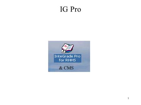 1 IG Pro & CMS. 2 Getting Started 1.Double click InteGrade Pro Icon on Desktop 2. Select Open a gradebook on a server 3. Click OK (Always open your gradebook.