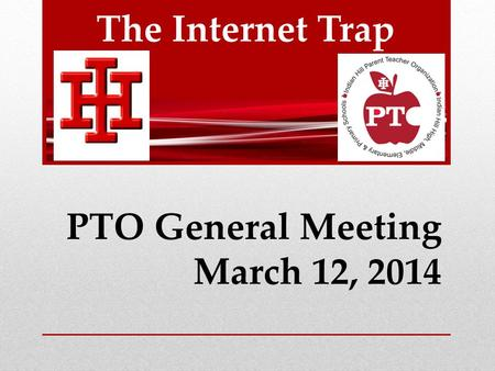 The Internet Trap PTO General Meeting March 12, 2014.