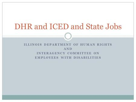 ILLINOIS DEPARTMENT OF HUMAN RIGHTS AND INTERAGENCY COMMITTEE ON EMPLOYEES WITH DISABILITIES DHR and ICED and State Jobs.
