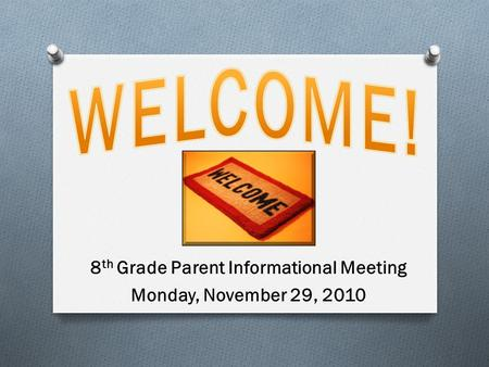8 th Grade Parent Informational Meeting Monday, November 29, 2010.
