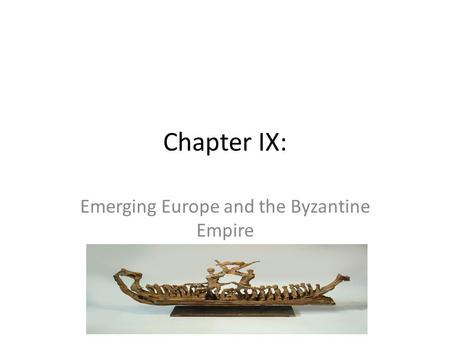 Chapter IX: Emerging Europe and the Byzantine Empire.