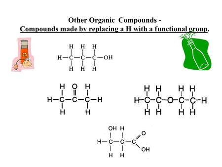 Other Organic Compounds - Compounds made by replacing a H with a functional group.