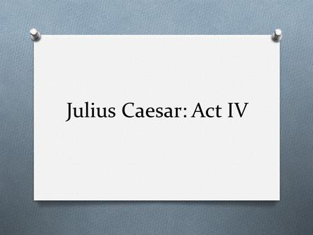 "Julius Caesar: Act IV. Falling Action O Events after the climax O Pieces falling into place O ""The dust settling"""