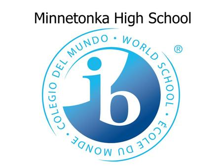 Minnetonka High School. The Mission of the International Baccalaureate Organization The International Baccalaureate Organization aims to develop inquiring,