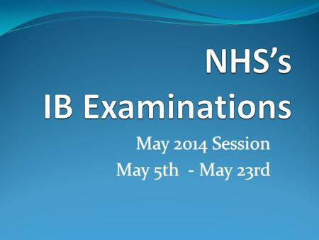 May 2014 Session May 5th - May 23rd May 2014 Session May 5th - May 23rd.