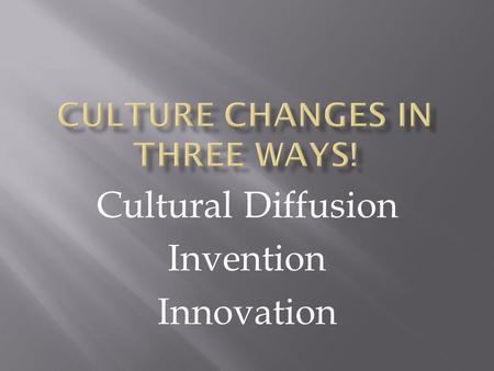 Cultural Diffusion Invention Innovation.  Culture is generally referred to as a certain group's particular way of life. This includes the social meanings.