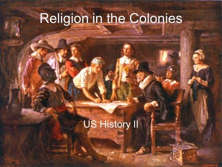 Religion in the Colonies US History II. Frustration with Anglican Church English Separatists thought church too Catholic Traditions, church not seen as.