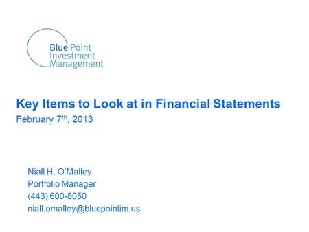 Key Items to Look at in Financial Statements February 7 th, 2013 Niall H. O'Malley Portfolio Manager (443) 600-8050