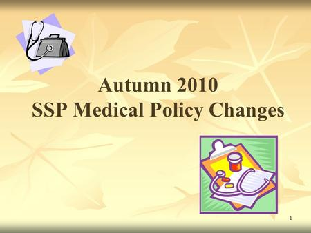 1 Autumn 2010 SSP Medical Policy Changes. Table of contents One-month budgeting for OHP & HKC …………………pg 3 New simplified income verification process………………pg.
