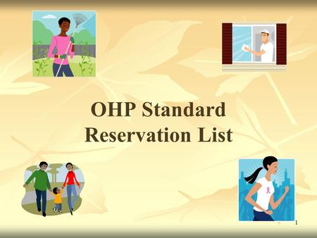 1 OHP Standard Reservation List. 2 Training will Cover OHP Standard Reservation List outreach and public awareness The process for getting on the Standard.