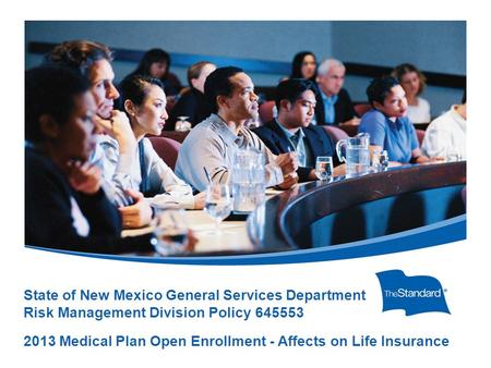© 2010 Standard Insurance Company State of New Mexico General Services Department Risk Management Division Policy 645553 2013 Medical Plan Open Enrollment.