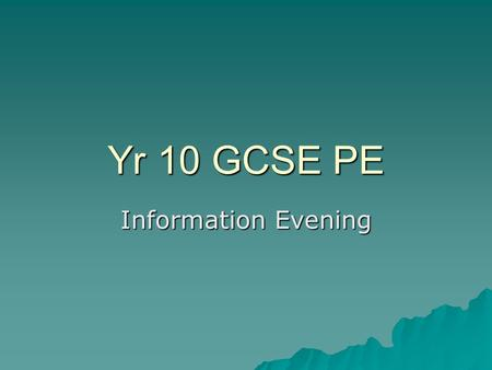 Yr 10 GCSE PE Information Evening. Expectations  1 Double practical lesson each week  Bring kit (even if you have a note for illness/injury)  Bring.