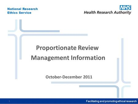 National Research Ethics Service Facilitating and promoting ethical research 1 October-December 2011 Proportionate Review Management Information.