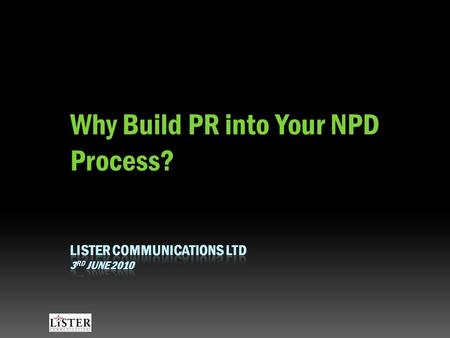 Why Build PR into Your NPD Process?. NPD Process Stage 1Stage 2Stage 3Stage 4Stage 5Stage 6 StrategicConceptPrototypeFirst SamplesLaunchFollow-up.