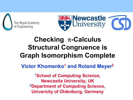 Checking  -Calculus Structural Congruence is Graph Isomorphism Complete Victor Khomenko 1 and Roland Meyer 2 1 School of Computing Science, Newcastle.