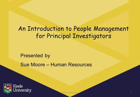 An Introduction to People Management for Principal Investigators Human Resources1 Presented by Sue Moore – Human Resources.