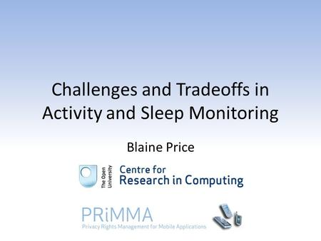 Challenges and Tradeoffs in Activity and Sleep Monitoring Blaine Price.