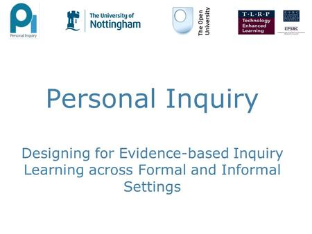 Personal Inquiry Designing for Evidence-based Inquiry Learning across Formal and Informal Settings.