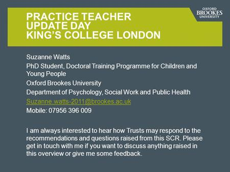 Suzanne Watts PhD Student, Doctoral Training Programme for Children and Young People Oxford Brookes University Department of Psychology, Social Work and.